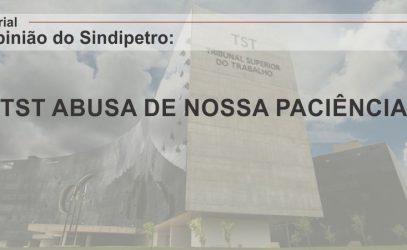 TST ABUSA DA NOSSA PACIÊNCIA