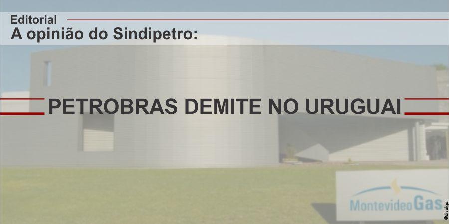 PETROBRAS DEMITE NO URUGUAI