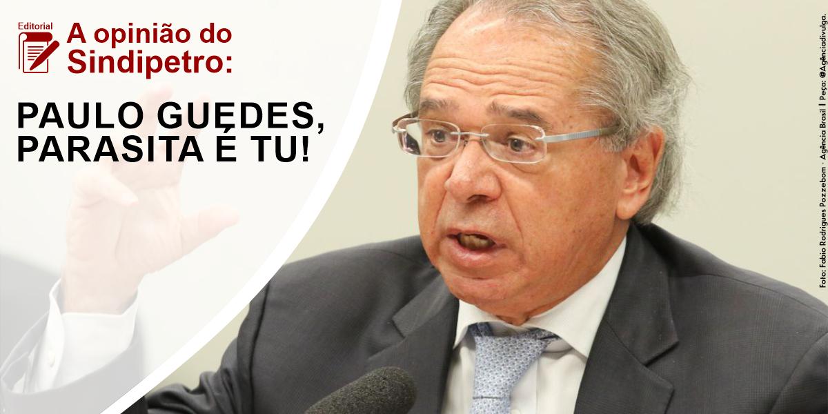 PAULO GUEDES, PARASITA ÉS TU!