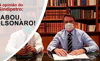 ACABOU, BOLSONARO!